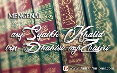 Mengenal Asy-Syaikh DR. Khalid bin Dhahwi azh-Zhafiri hafizhahullah