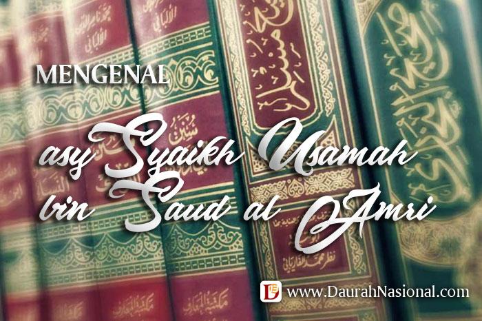 Mengenal Asy-Syaikh Usamah bin Sa'ud al-'Amri hafizhahullah