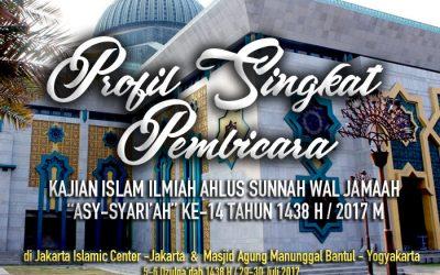 Profil Singkat Pembicara Kajian Islam Ilmiah Ahlus Sunnah wal Jamaah, Asy-Syariah ke-14 1438 H / 2017 M
